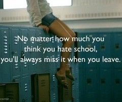true although I never hated school, college was the best years of my unmarried life!!!!