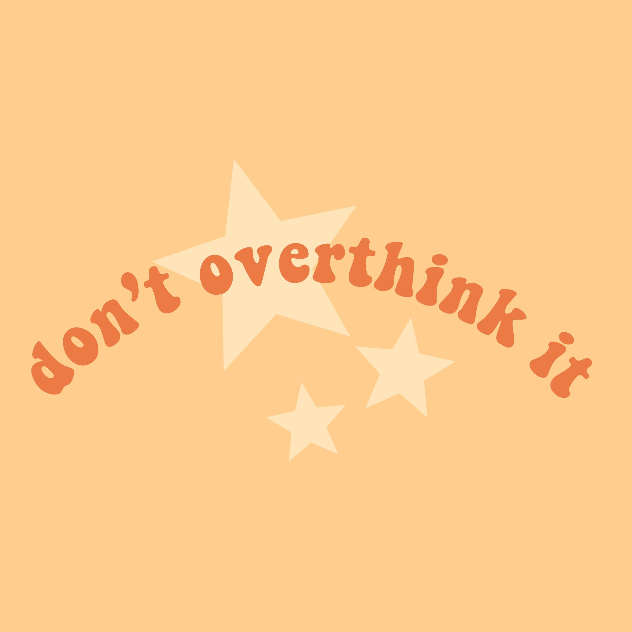 Don T Overthink It Words Quotes Words Orange Yellow