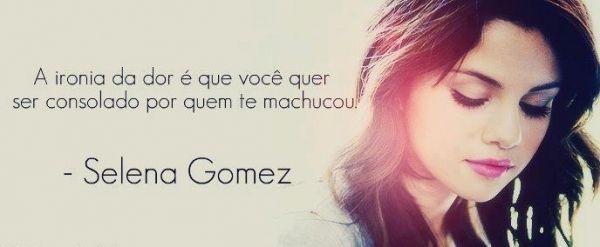 A ironia da dor é que você quer ser consolado por quem te machucou. - Selena Gomez (Frases para Face)