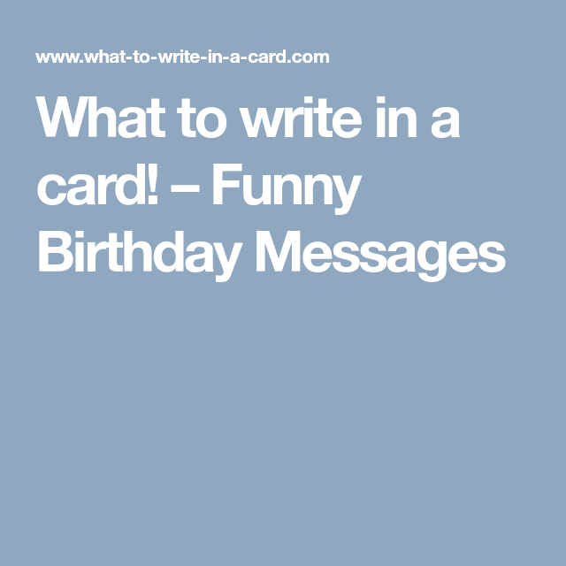 What To Write In A Card Funny Birthday Messages Cards