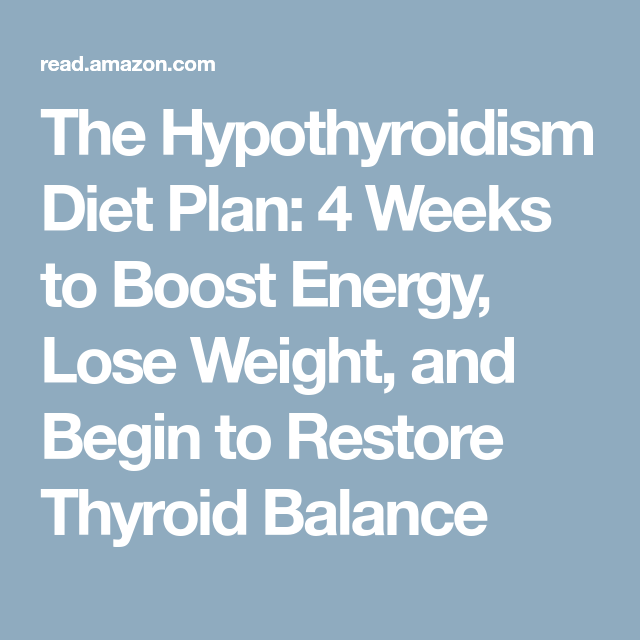 the hypothyroidism diet plan 4 weeks to boost energy lose weight and begin to restore thyroid balance