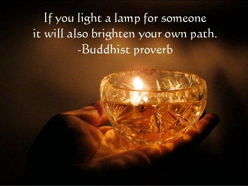 If You Light A Lamp For Someone It Will Also Brighten Your Own Path Buddhist Proverb Buddhist Quotes Life Quotes Buddhist