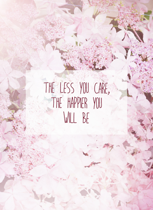 The Less You Care The Happier Youll Be Quotes Samsung S8