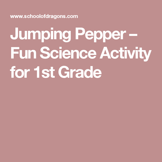 Jumping Pepper – Fun Science Activity for 1st Grade