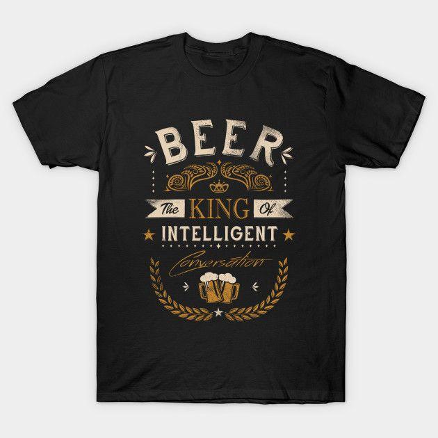 King of Intelligent Conversation - Oh Beer T-Shirt - The Shirt List