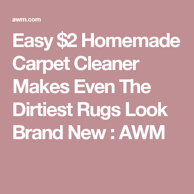 Easy 2 homemade carpet cleaner makes even the dirtiest rugs look easy 2 homemade carpet cleaner makes even the dirtiest rugs look brand new awm solutioingenieria Gallery