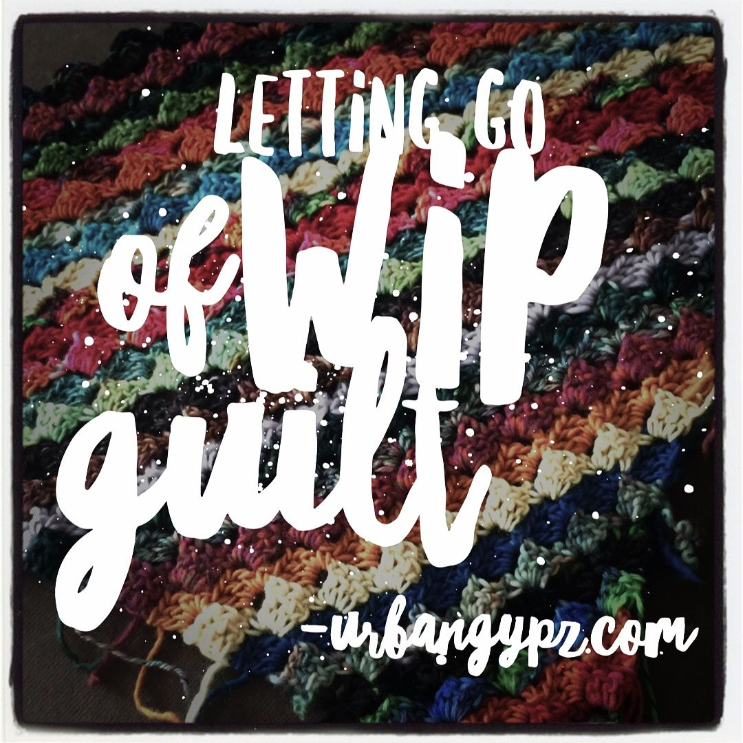 Letting go of WIP guilt - UrbanGypZ