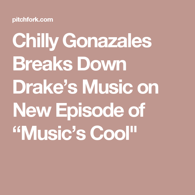 """Chilly Gonzales Breaks Down Drake's Music on New Episode of """"Music's Cool"""""""