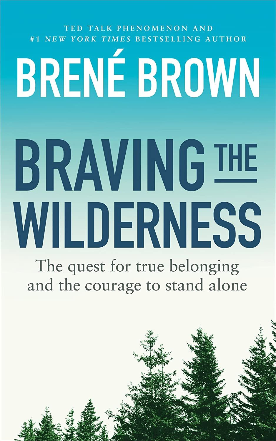 Braving The Wilderness The Quest For True Belonging And The Courage To Stand Alone Kindle Edition By Brow In 2020 Brene Brown Books Book Recommendations Brene Brown