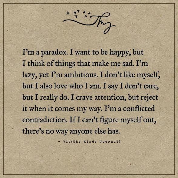 I'm a paradox - http://themindsjournal.com/im-a-paradox/