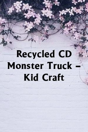 Recycled CD Monster Truck – Kid Craft #recycledcd Recycled CD Monster Truck – Kid Craft#Dothis #Homemade #recycledcd Recycled CD Monster Truck – Kid Craft #recycledcd Recycled CD Monster Truck – Kid Craft#Dothis #Homemade #recycledcd