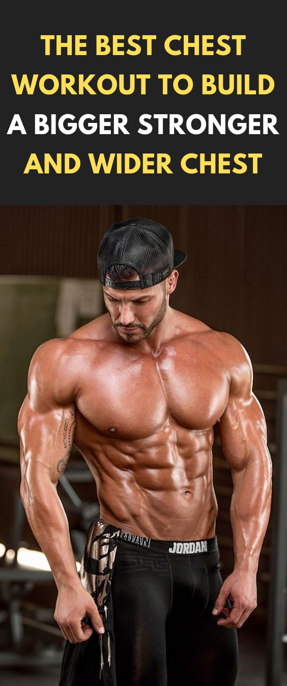 The Best Chest Workout To Build A Bigger Stronger And