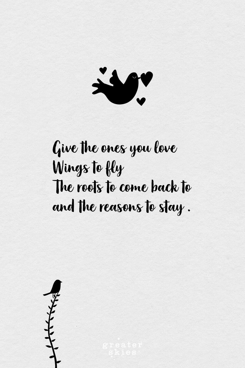 Love Quotes For Your Soul Mate Give The Ones You Love Wings To Fly The Roots To Come Back To And Love Life Quotes Buddha Quotes Inspirational One Line Quotes