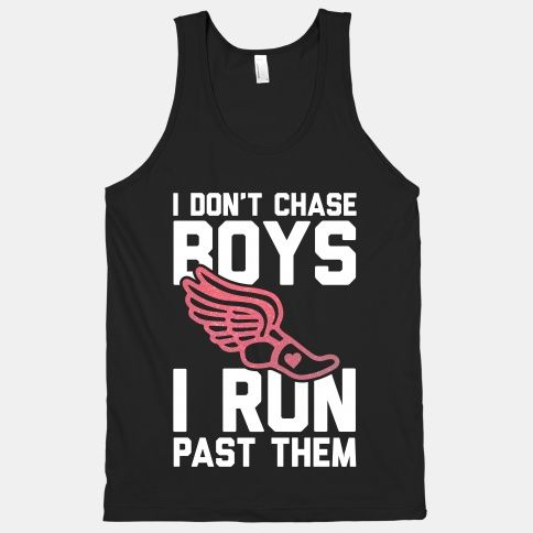 I Don't Chase Boys I Run Past Them. I could defiantly her my daughter saying this.lol