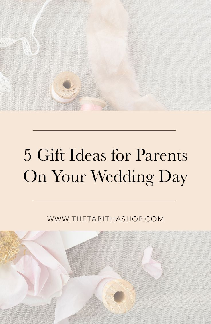 5 Gifts to Give to Your Parents on Your Wedding Day | The Tabitha ...
