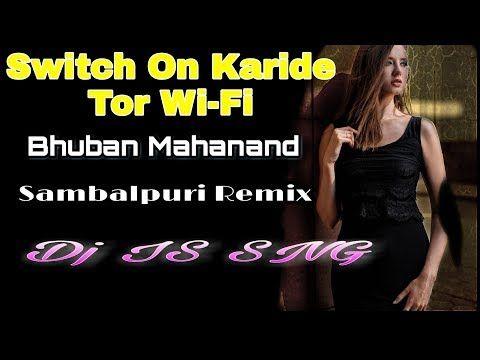Swich On Karide Tor Wifi Remix Bhuban Sambalpuri Dj Song 2019 Dj Is Sng Odia Song Mixdjstar Youtube In 2020 Dj Songs Dj Remix Music Remix Music