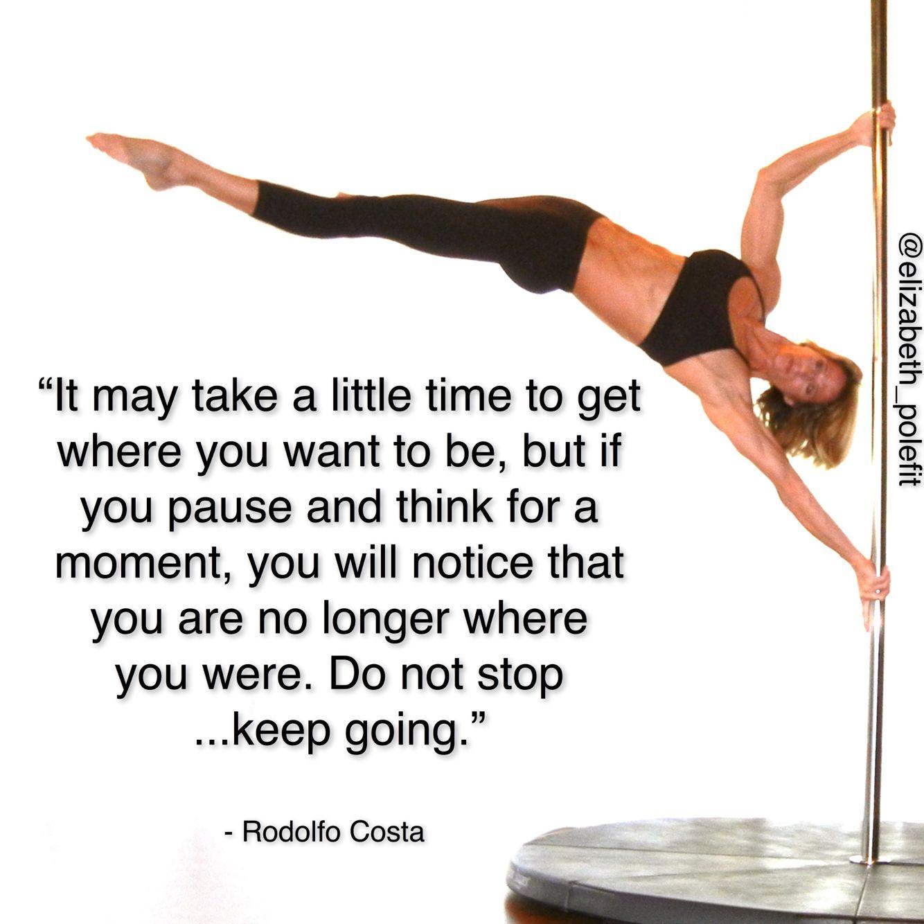 Do Not Stop Keep Going Rodolfo Costa Pole Dancing Quotes Pole Fitness Pole Dancing Fitness