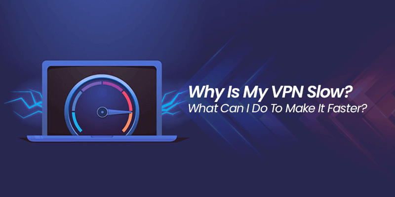 Why Is Internet Slow With Vpn