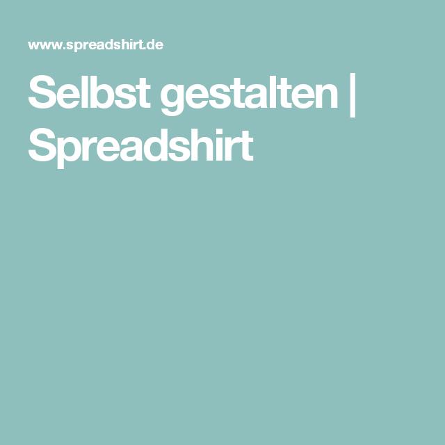 Selbst gestalten | Spreadshirt