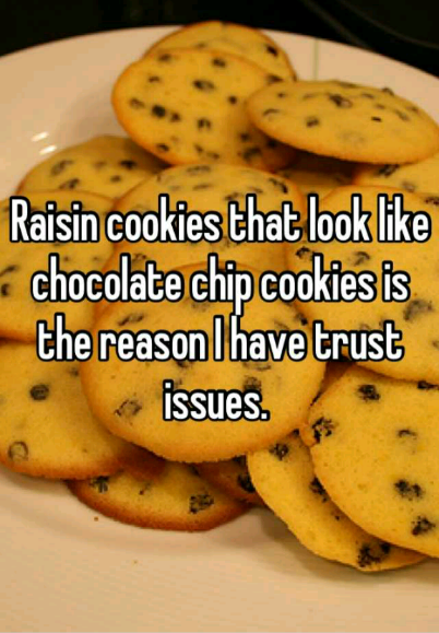 Raisin Cookies That Look Like Chocolate Chip Cookies Is The Reason I Have Trust Issues Download Free Whisper App Whisper App Confessions Whisper Confessions