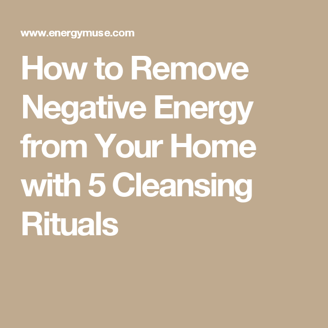 How To Remove Negative Energy From Your Home And Body