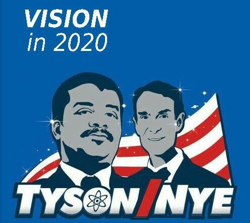 Tyson Nye Your Canidates With 20 20 Vision In 2020 It S Too Late For This Year So Let S Start De Grasse Roots C Bill Nye Funny Memes Neil Degrasse Tyson