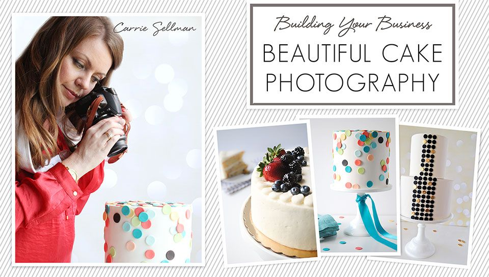 Review Craftsy Class Beautiful Cake Photography With Carrie Sellman Http Angelfoods Net Craftsy Photo Rev Cake Photography Beautiful Cakes Cake Business