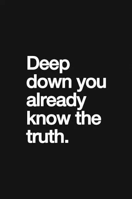 Deep down you already know the truth. | Quotes that make ...