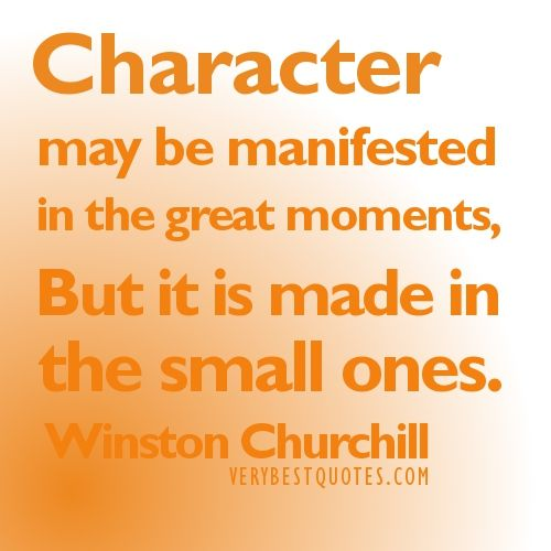 Great Small Quotes Unique Character May Be Manifested In The Great Moments.but It Is Made In