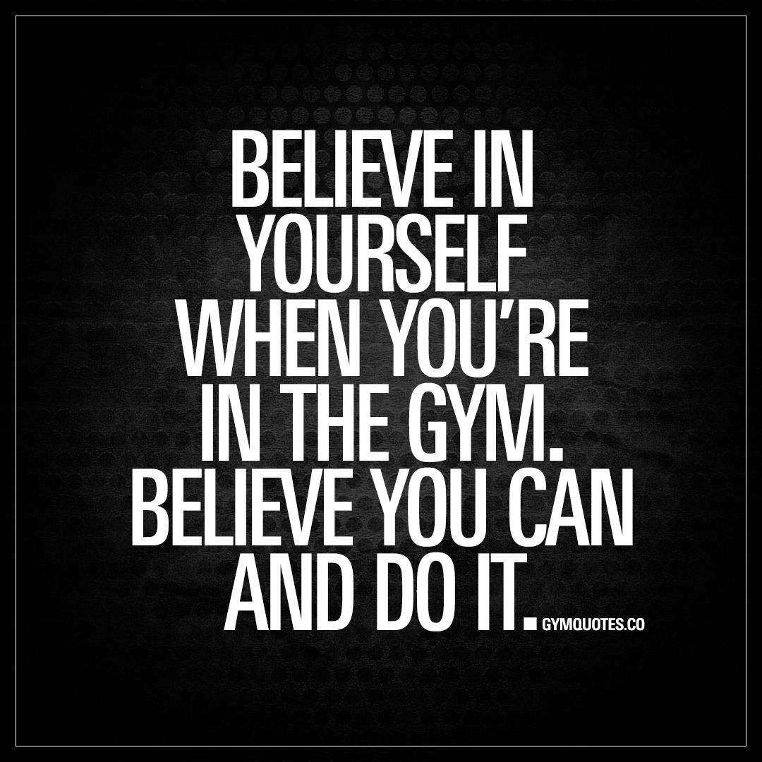 Lifting Quotes Believe In Yourself When You're In The Gymbelieve You Can And Do