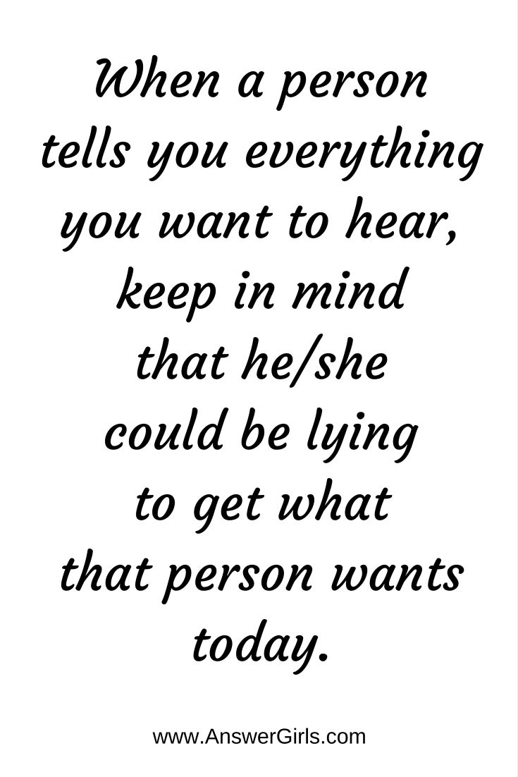 When a person tells you everything you want to hear, keep in