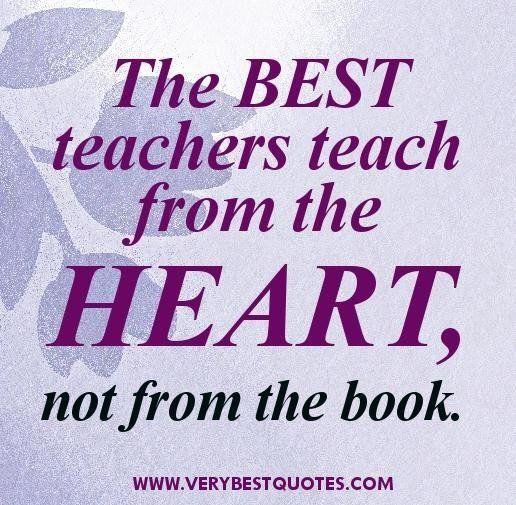 Teacher Quotes The Best Teachers Teach From The Heart Not From The Book Teacher Quotes Inspirational Teaching Quotes Teacher Appreciation Quotes
