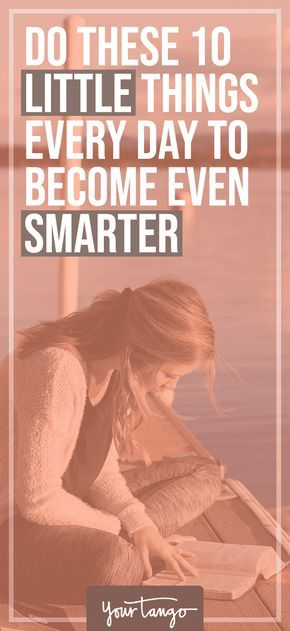 Do These 10 Little Things Every Day To Become Even Smarter How To Become Smarter How To