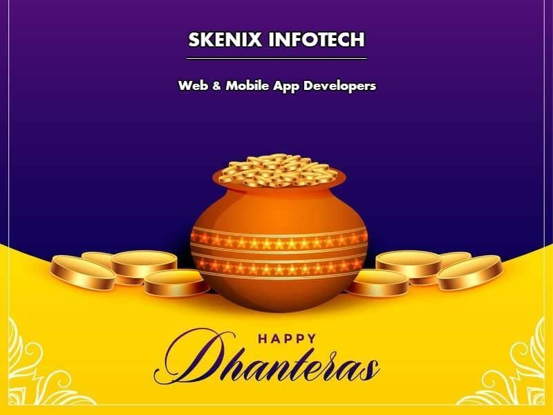 Happy Dhanteras Wishes #dhanteraswishes May this Dhanteras shower you with wealth and prosperity as you journey towards greater success.  Wishing all of you a Happy Dhanteras from Skenix Team!!  #skenixinfotech #dhanteras #indianfestivals #festiveseason #diwalivibes #dhanteraswishes Happy Dhanteras Wishes #dhanteraswishes May this Dhanteras shower you with wealth and prosperity as you journey towards greater success.  Wishing all of you a Happy Dhanteras from Skenix Team!!  #skenixinfotech #dhan #happydhanteras