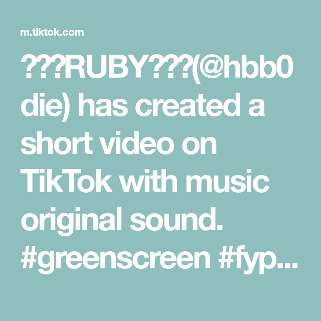 Ruby Hbb0die Has Created A Short Video On Tiktok With Music Original Sound Greenscreen Fyp Foryou Foryoupage The Originals Music Greenscreen