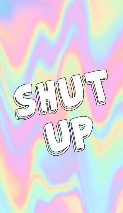 Imagen de wallpaper, shut up, and background | SHUT UP wallpaper | Hipster wallpaper, Funny ...