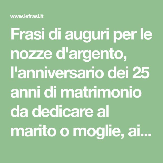 Frasi 25a Matrimonio.Frasi Di Auguri Per Le Nozze D Argento L Anniversario Dei 25 Anni
