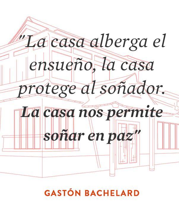 """""""La casa alberga el ensueño, la casa protege al soñador. La casa nos permite soñar en paz"""" Gastón Bachelard #quote #realestate #postinmobiliaria"""