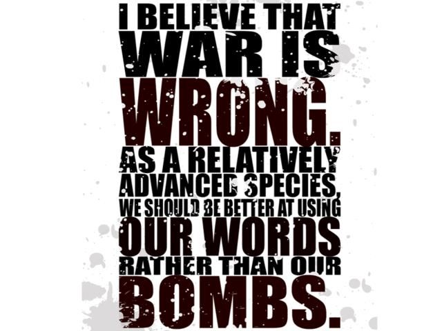 I Believe That War Is Wrong Peace On Earth Great Quotes