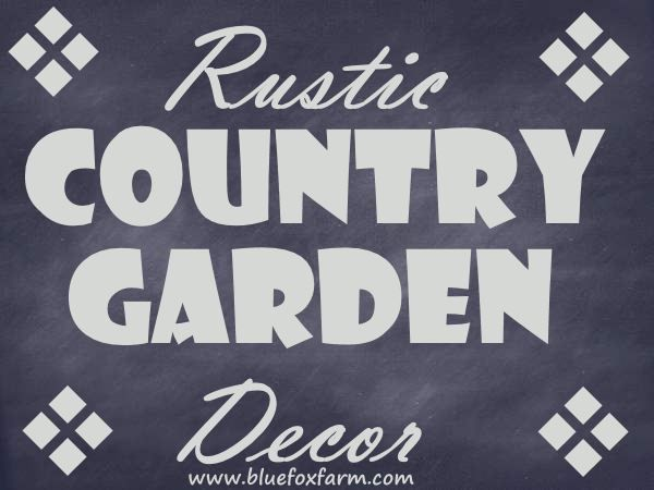 Rustic Country Garden Decor - add charm & character with salvaged garden crafts