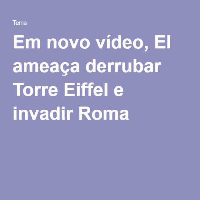 Em novo vídeo, EI ameaça derrubar Torre Eiffel e invadir Roma