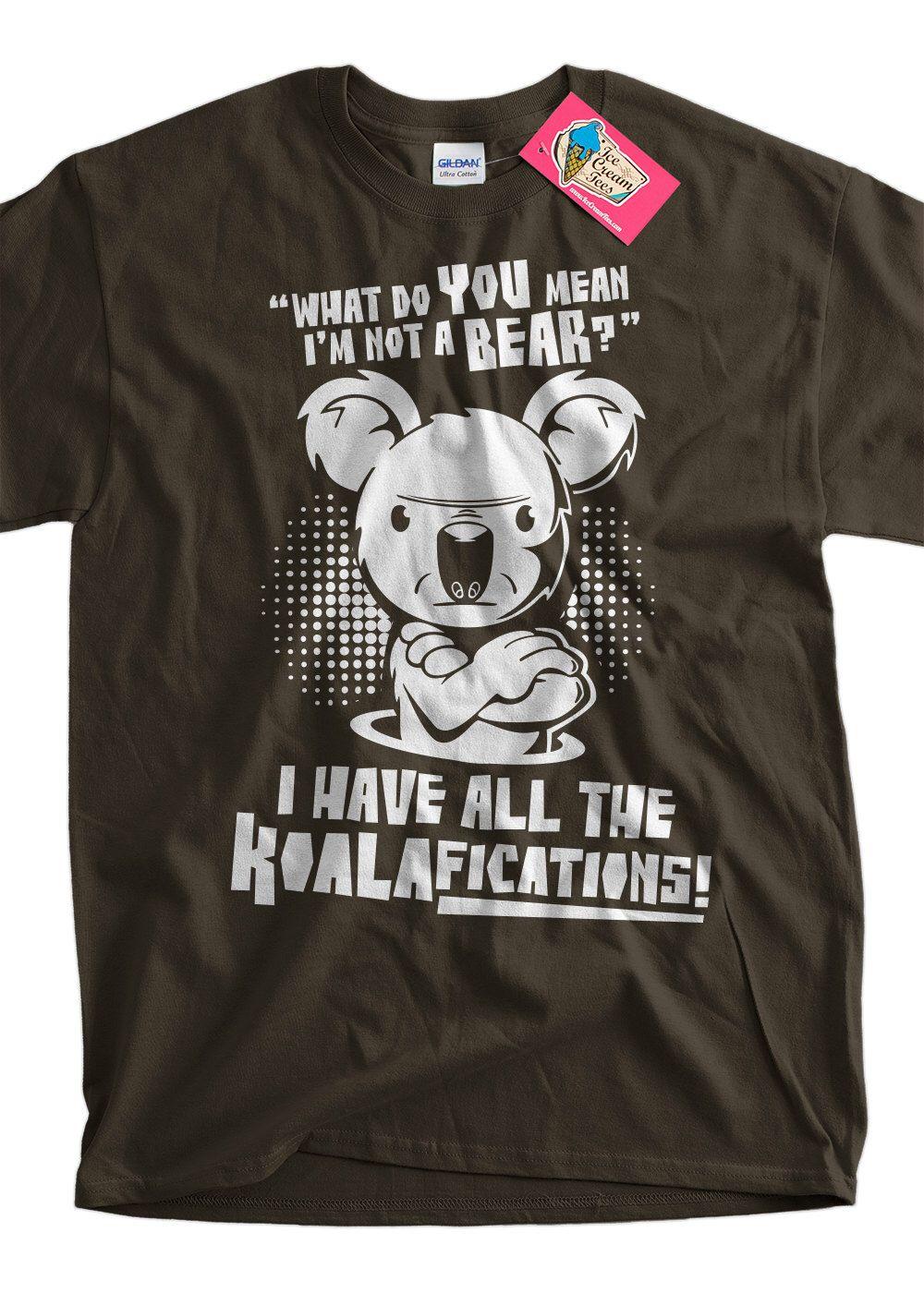Funny shirt Koala Bear What do you mean Koalafications nerd hipster Geek Tshirt T-Shirt  Tee Shirt Mens Womens Ladies Youth Kids by IceCreamTees on Etsy https://www.etsy.com/listing/160058738/funny-shirt-koala-bear-what-do-you-mean