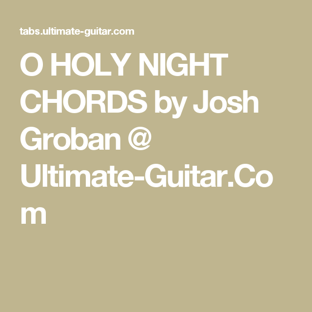 O Holy Night Chords By Josh Groban Ultimate Guitar Guitar