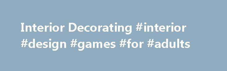 Interior Decorating Interior Design Games For Adults Http