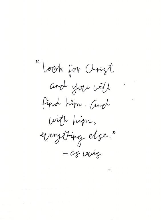 Cs Lewis Love Quotes Look For Christ And You Will Find Him And With Him Everything Else