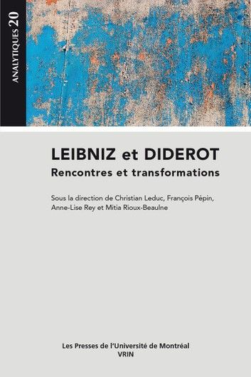 Buy Leibniz et Diderot: Rencontres et transformations by  Anne-Lise Rey, Christian Leduc, François Pépin, Mitia Rioux-Beaulne and Read this Book on Kobo's Free Apps. Discover Kobo's Vast Collection of Ebooks and Audiobooks Today - Over 4 Million Titles!