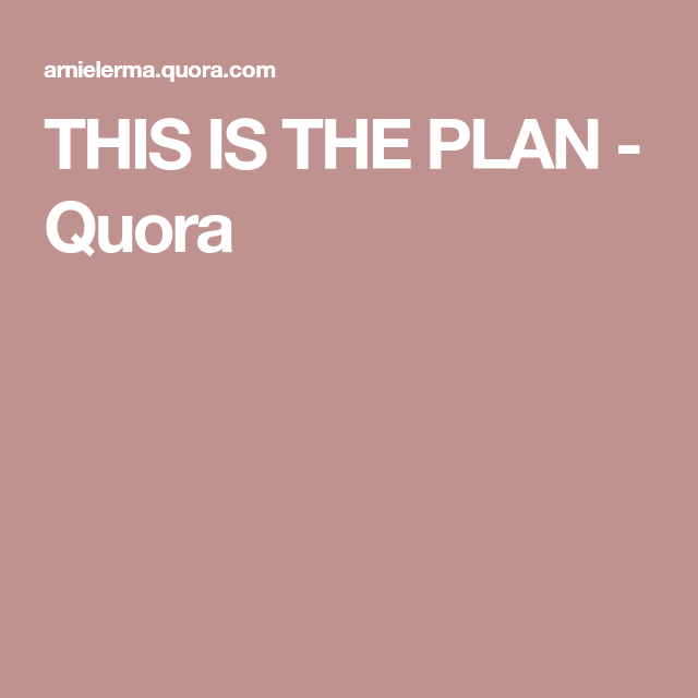 THIS IS THE PLAN Quora | How to plan