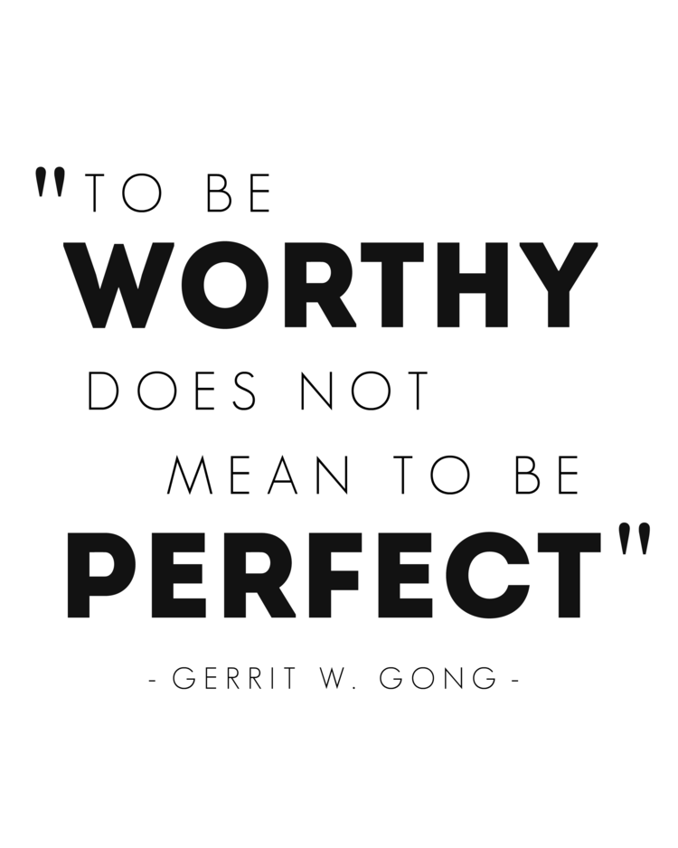 to be worthy does not mean to be perfect  gerrit w  gong  quote  free printable  lds general