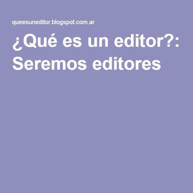 ¿Qué es un editor?: Seremos editores