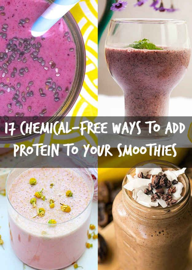 17 Ways To Add Protein To Your Smoothies Without Using Chemical Powders Food Protein Packed Smoothies Natural Protein Shakes